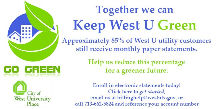 Together we can keep West U Green. Approximately 85% of West U utility customers still receive month