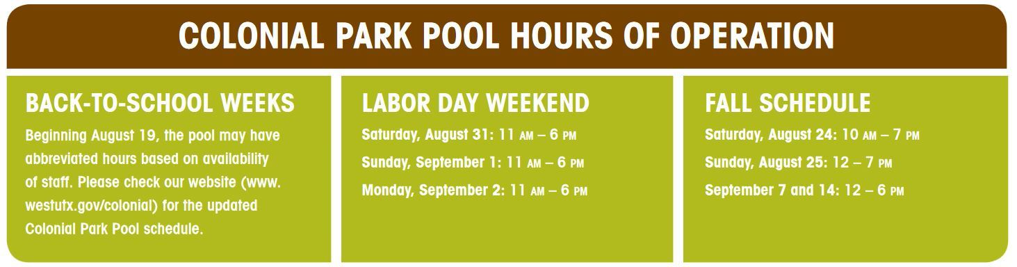 BACK-TO-SCHOOL WEEKSBeginning August 19, the pool may have abbreviated hours based on availability o